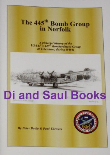 The 445th Bomb Group in Norfolk, by Peter Bodle and Paul Thrower